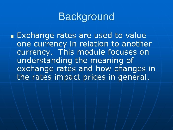 Background n Exchange rates are used to value one currency in relation to another