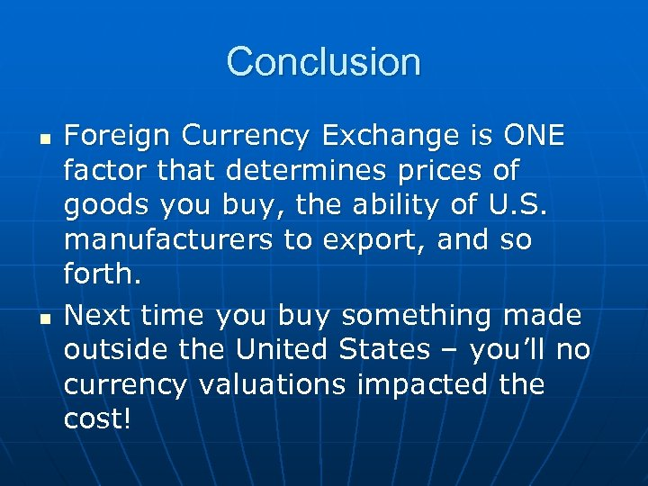Conclusion n n Foreign Currency Exchange is ONE factor that determines prices of goods