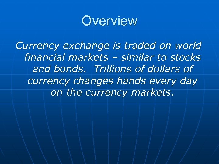 Overview Currency exchange is traded on world financial markets – similar to stocks and