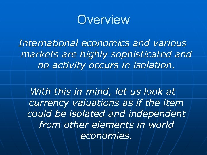 Overview International economics and various markets are highly sophisticated and no activity occurs in