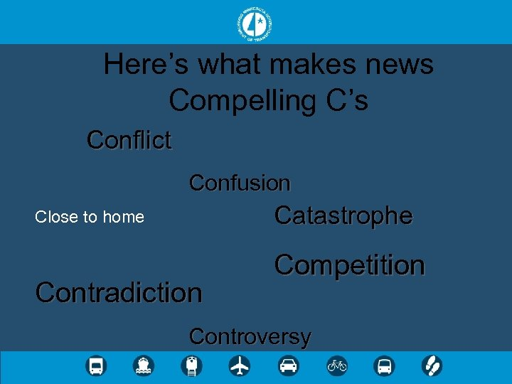 Here's what makes news Compelling C's Conflict Confusion Catastrophe Close to home Contradiction Competition