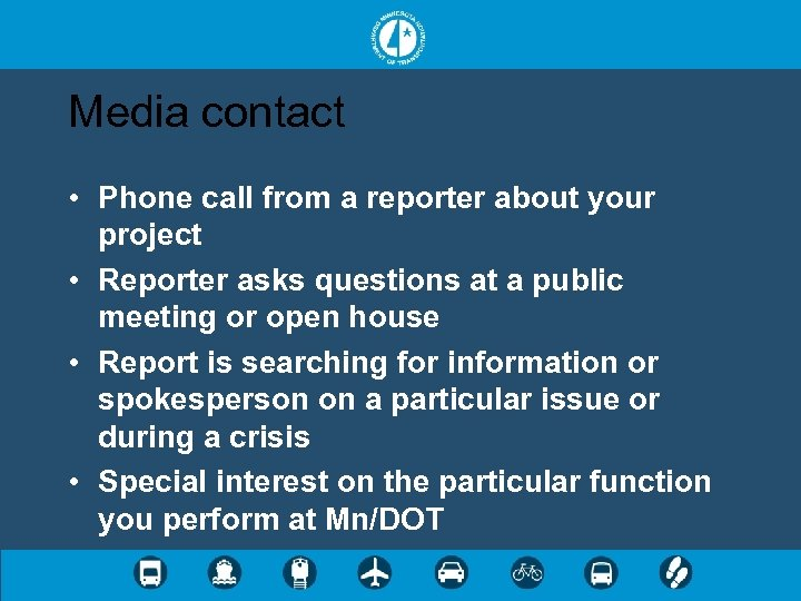 Media contact • Phone call from a reporter about your project • Reporter asks
