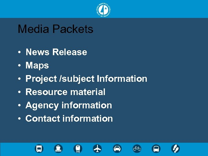 Media Packets • • • News Release Maps Project /subject Information Resource material Agency