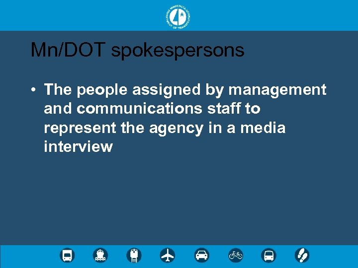 Mn/DOT spokespersons • The people assigned by management and communications staff to represent the