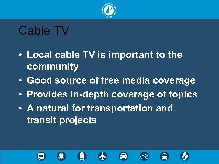 Cable TV • Local cable TV is important to the community • Good source