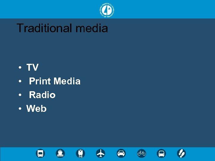 Traditional media • • TV Print Media Radio Web