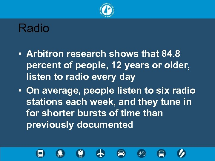 Radio • Arbitron research shows that 84. 8 percent of people, 12 years or