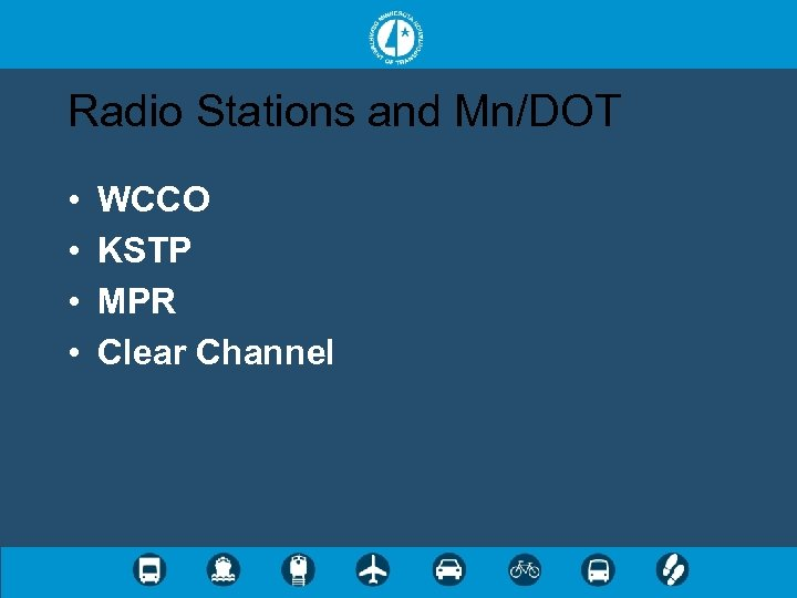 Radio Stations and Mn/DOT • • WCCO KSTP MPR Clear Channel
