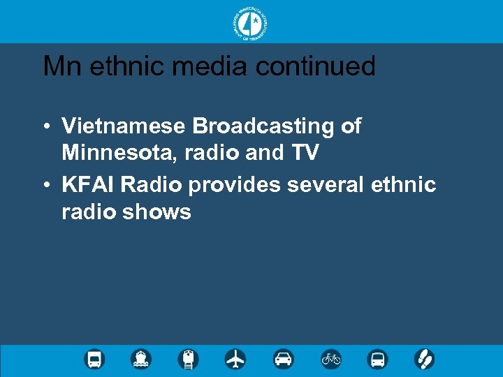 Mn ethnic media continued • Vietnamese Broadcasting of Minnesota, radio and TV • KFAI