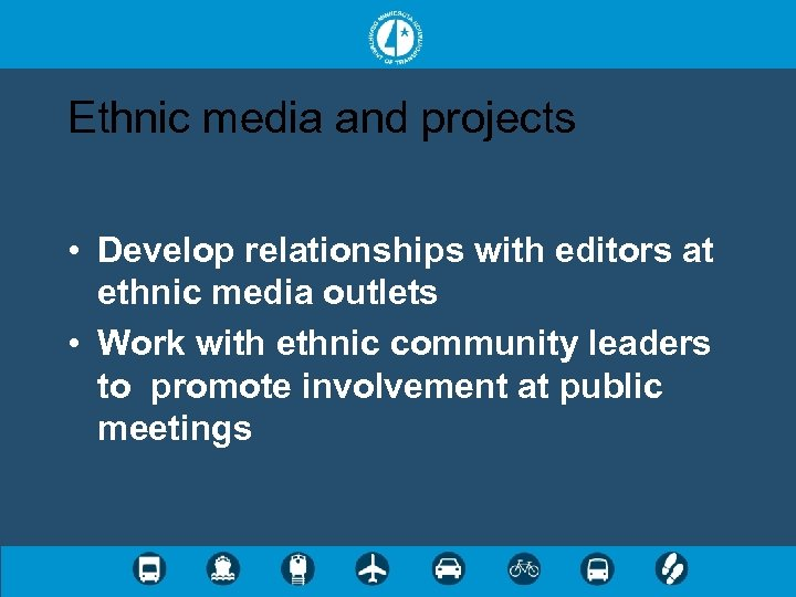 Ethnic media and projects • Develop relationships with editors at ethnic media outlets •