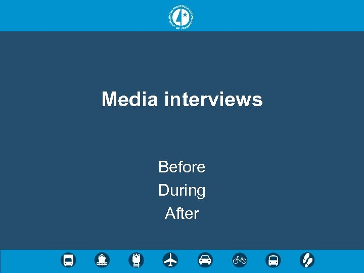 Media interviews Before During After