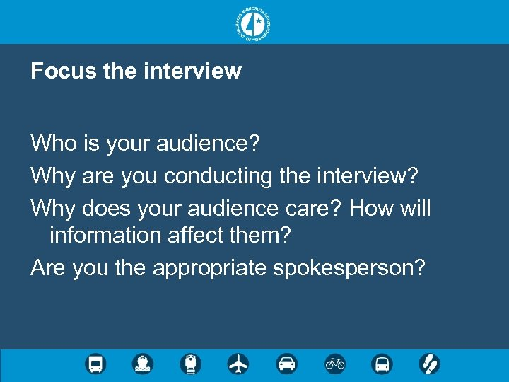 Focus the interview Who is your audience? Why are you conducting the interview? Why