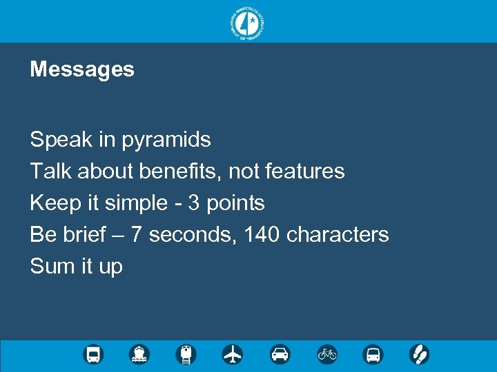 Messages Speak in pyramids Talk about benefits, not features Keep it simple - 3