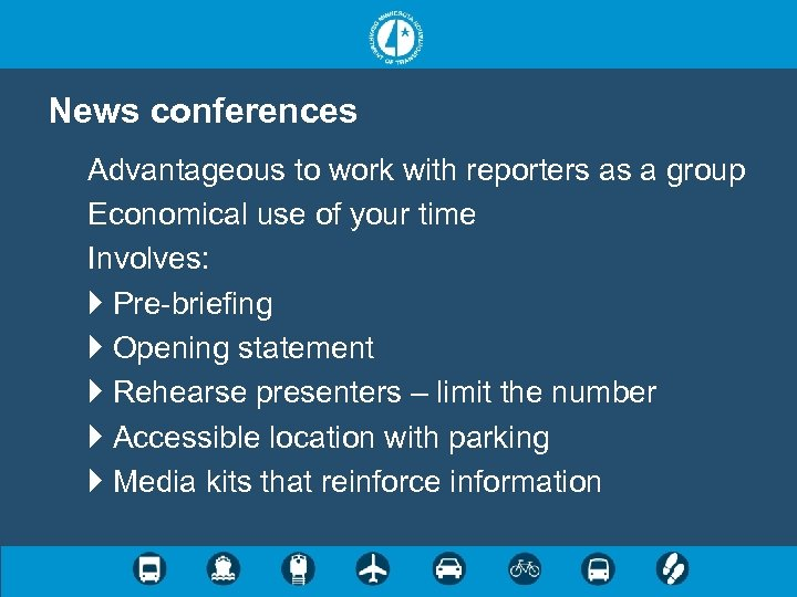 News conferences Advantageous to work with reporters as a group Economical use of your