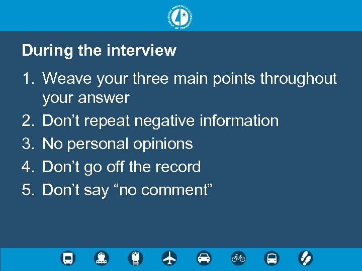 During the interview 1. Weave your three main points throughout your answer 2. Don't