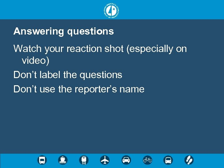 Answering questions Watch your reaction shot (especially on video) Don't label the questions Don't