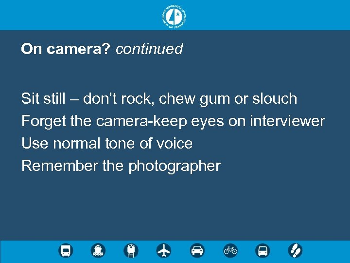 On camera? continued Sit still – don't rock, chew gum or slouch Forget the