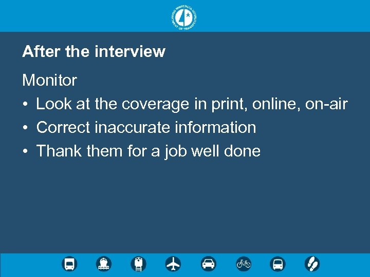 After the interview Monitor • Look at the coverage in print, online, on-air •