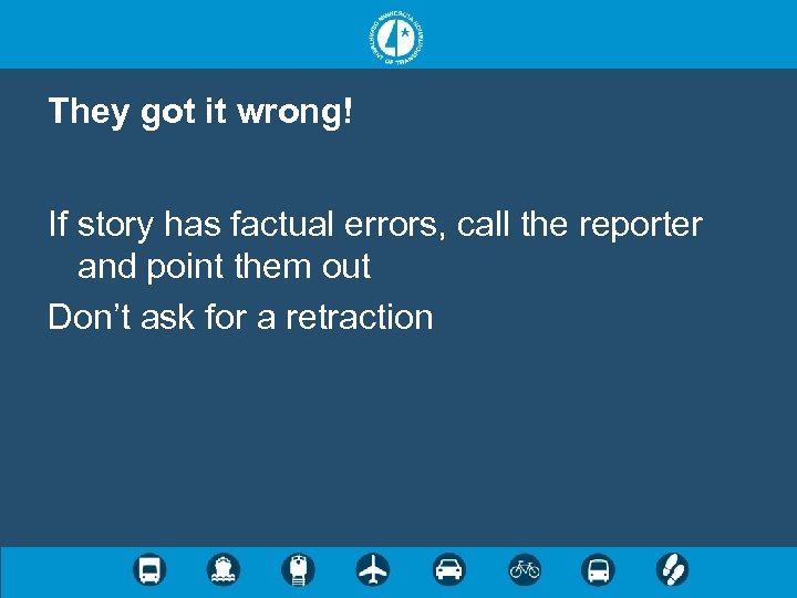 They got it wrong! If story has factual errors, call the reporter and point