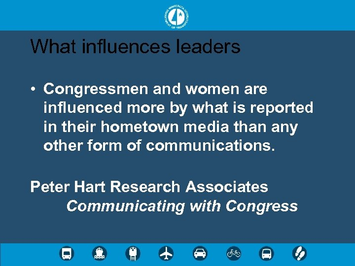 What influences leaders • Congressmen and women are influenced more by what is reported