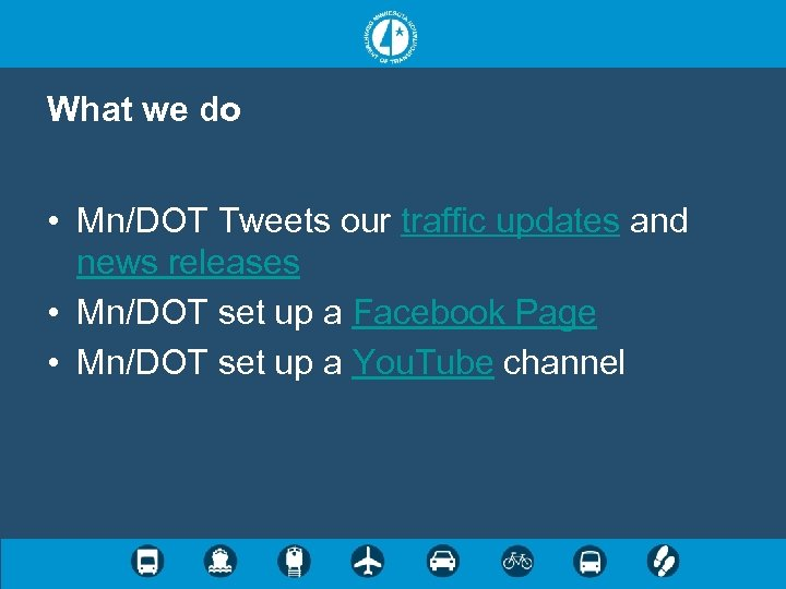 What we do • Mn/DOT Tweets our traffic updates and news releases • Mn/DOT