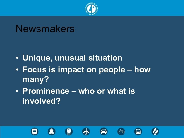 Newsmakers • Unique, unusual situation • Focus is impact on people – how many?