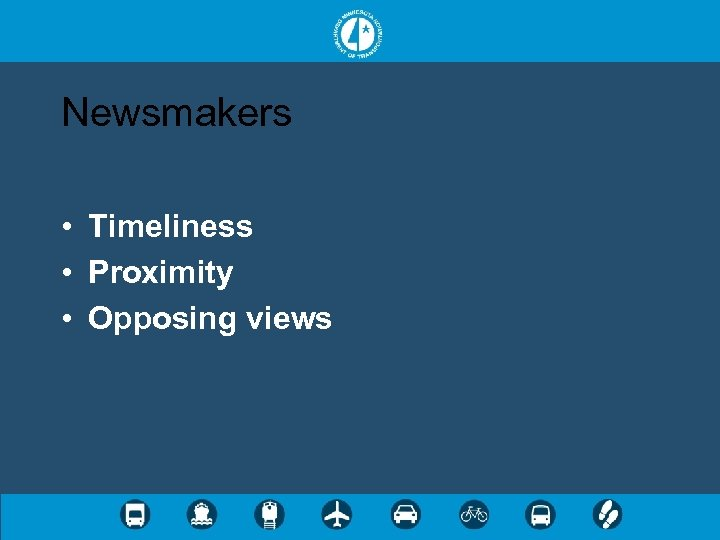 Newsmakers • Timeliness • Proximity • Opposing views
