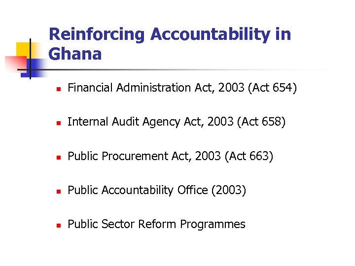 Reinforcing Accountability in Ghana n Financial Administration Act, 2003 (Act 654) n Internal Audit