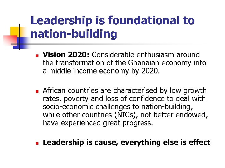 Leadership is foundational to nation-building n n n Vision 2020: Considerable enthusiasm around the