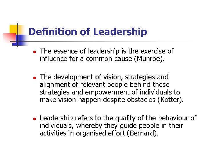Definition of Leadership n n n The essence of leadership is the exercise of