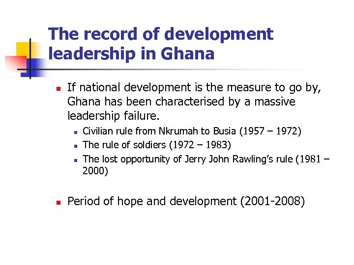 The record of development leadership in Ghana n If national development is the measure