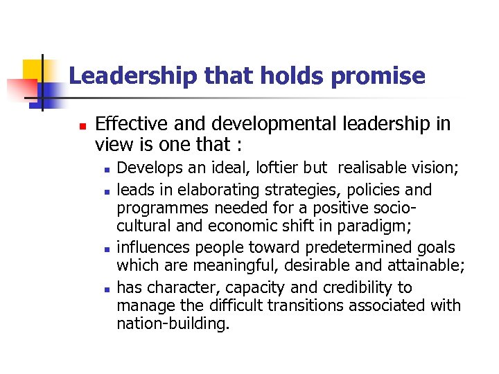 Leadership that holds promise n Effective and developmental leadership in view is one that