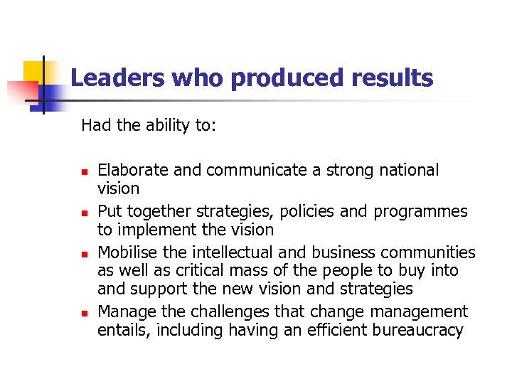 Leaders who produced results Had the ability to: n n Elaborate and communicate a