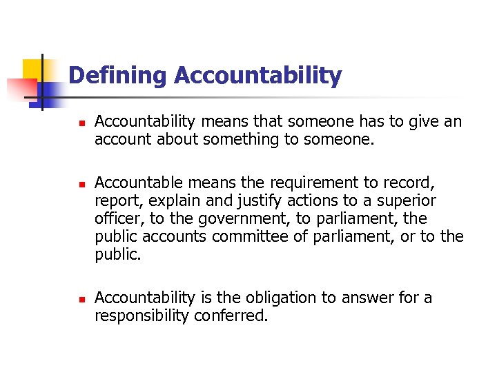 Defining Accountability n n n Accountability means that someone has to give an account