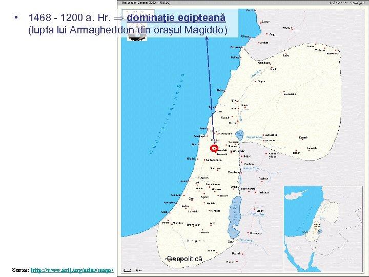 • 1468 - 1200 a. Hr. dominaţie egipteană (lupta lui Armagheddon din oraşul