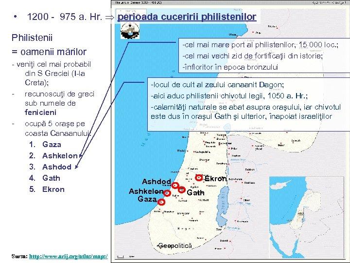 • 1200 - 975 a. Hr. perioada cuceririi philistenilor Philistenii = oamenii mărilor