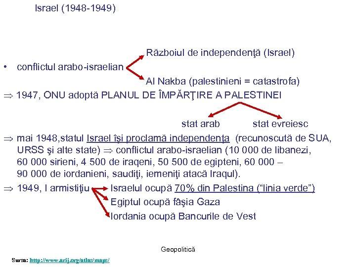Israel (1948 -1949) Războiul de independenţă (Israel) • conflictul arabo-israelian Al Nakba (palestinieni =