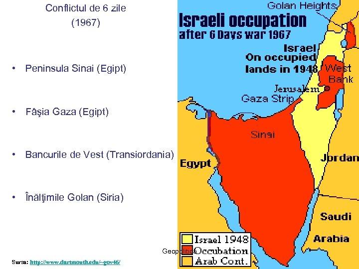 Conflictul de 6 zile (1967) • Peninsula Sinai (Egipt) • Fâşia Gaza (Egipt) •