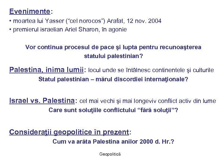 """Evenimente: • moartea lui Yasser (""""cel norocos"""") Arafat, 12 nov. 2004 • premierul israelian"""