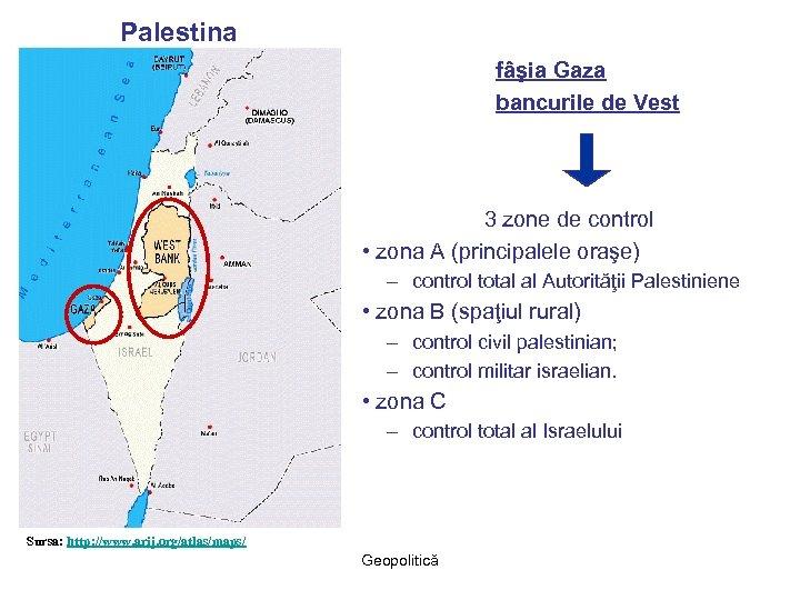 Palestina fâşia Gaza bancurile de Vest 3 zone de control • zona A (principalele