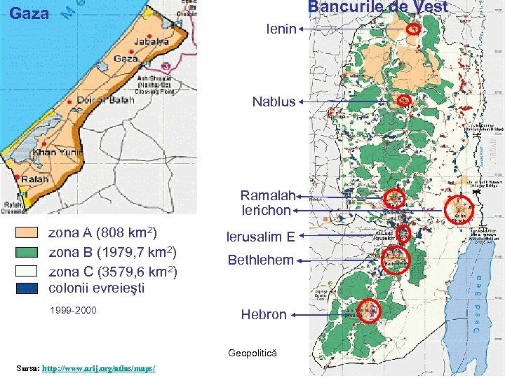 Bancurile de Vest Gaza Ienin Nablus Ramalah Ierichon zona A (808 km 2) zona