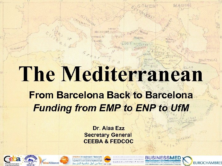 The Mediterranean From Barcelona Back to Barcelona Funding from EMP to ENP to Uf.