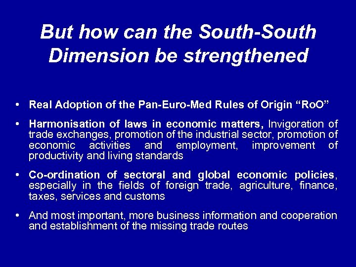 But how can the South-South Dimension be strengthened • Real Adoption of the Pan-Euro-Med