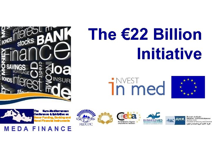 The € 22 Billion Initiative The Euro-Mediterranean Conference & Exhibition on Donor Funding, Banking