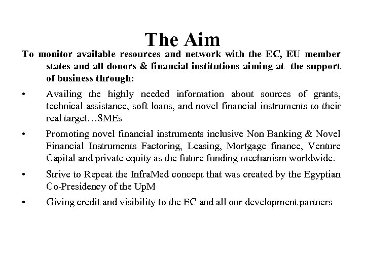 The Aim To monitor available resources and network with the EC, EU member states