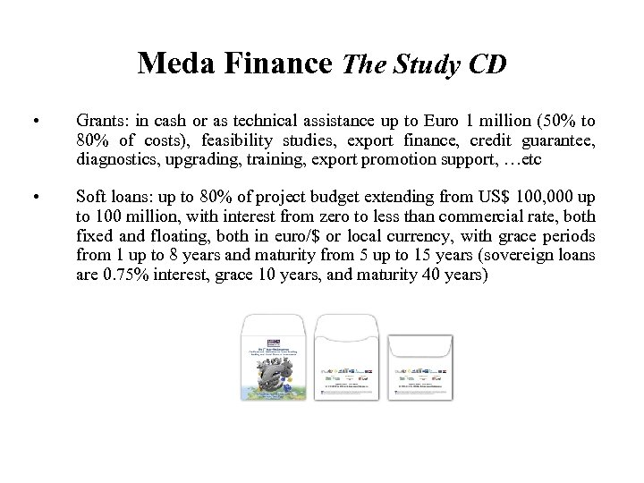Meda Finance The Study CD • Grants: in cash or as technical assistance up
