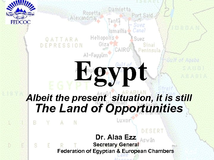 Egypt Albeit the present situation, it is still The Land of Opportunities Dr. Alaa