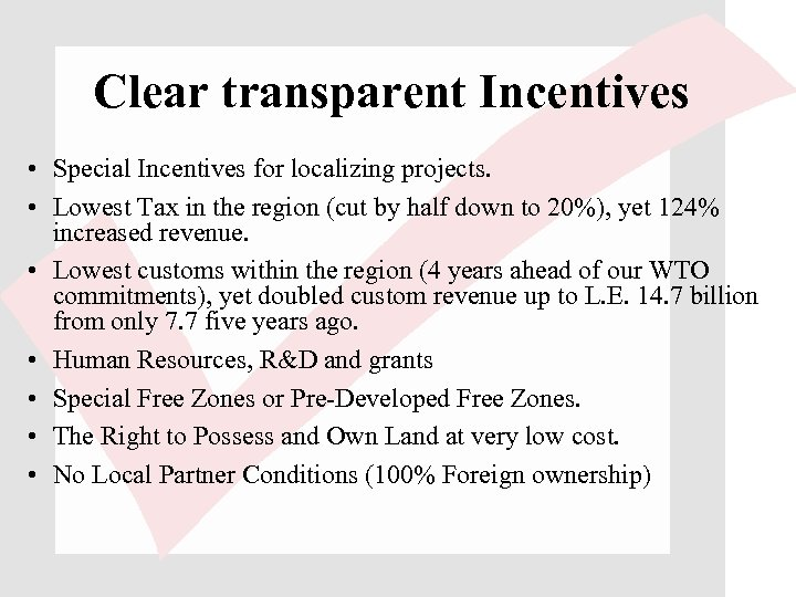 Clear transparent Incentives • Special Incentives for localizing projects. • Lowest Tax in the
