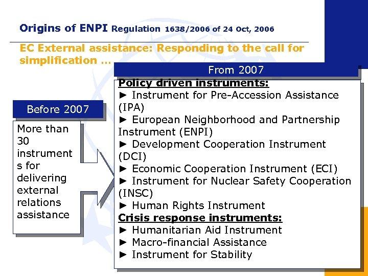 Origins of ENPI Regulation 1638/2006 of 24 Oct, 2006 EC External assistance: Responding to