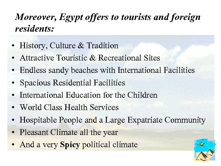 Moreover, Egypt offers to tourists and foreign residents: • • • History, Culture &